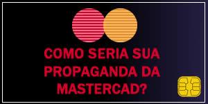 Como seria sua propaganda da Mastercard?