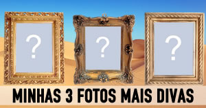 QUAIS SUAS 3 FOTOS MAIS DIVAS?