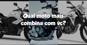 Qual moto mais combina com vc?