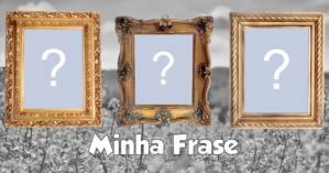 Moldura para 3 fotos de sua escolha + Sua Frase Personalizada!