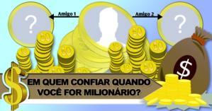 EM QUEM CONFIAR QUANDO VOCÊ FOR MILIONÁRIO?
