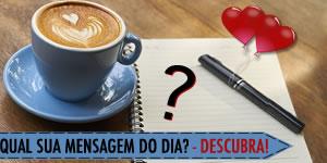Mensagem do Dia com foto na Xicara de Café. Como é a sua??