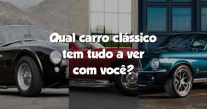 Qual carro clássico tem tudo a ver com você?