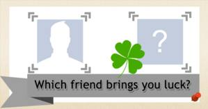 Which friend brings you luck?