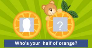 Who's your  half of orange?