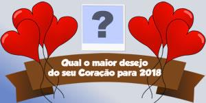 Qual seria o maior desejo do seu coração para 2018?