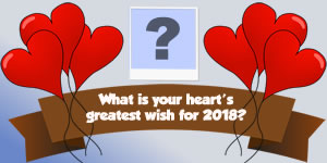 What is your heart's greatest wish for 2018?