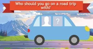 Who should you go on a road trip with?