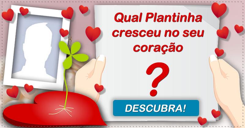 Qual é a Plantinha que cresceu no seu Coração?
