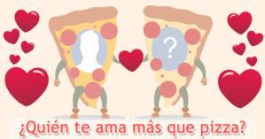 ¿Quién te ama más que pizza?