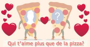 Qui t'aime plus que de la pizza?