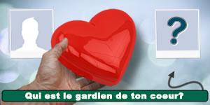 Qui est le gardien de ton coeur? Faites le test et découvrez!