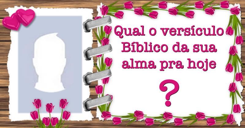 Qual é o versículo Bíblico da sua Alma pra Hoje?     --> Descubra <--