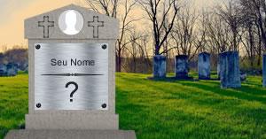 Que mensagem será deixada no seu túmulo?