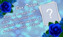 Moldura Boa Tarde com Lindas Rosas Azuis. Coloque sua Foto!