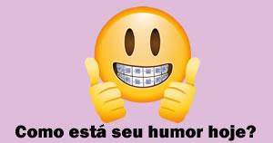 Como esta seu humor hoje? Veja aqui!