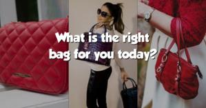 What is the right bag for you today?