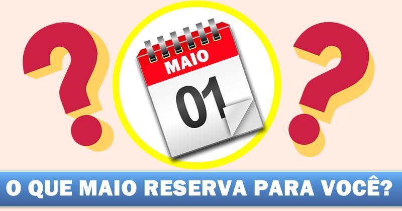 O que o mês de Maio reserva para você? Veja aqui!