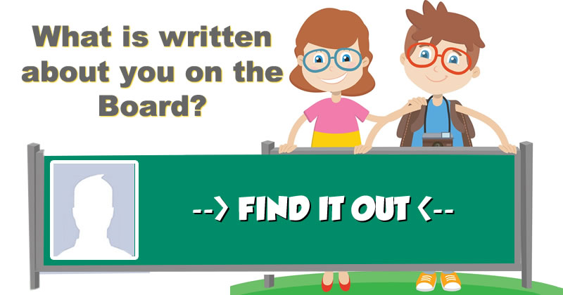 What is written about you on the Board?