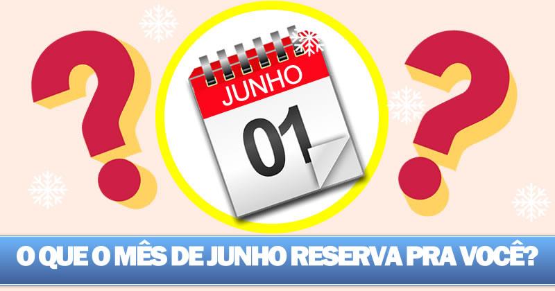 Como será o mês de Junho pra você? Veja aqui!