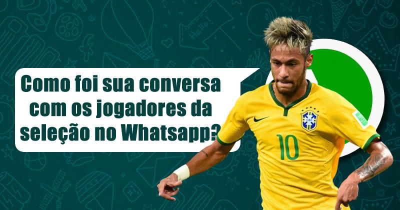 Como foi sua conversa com os jogadores da seleção no Whatsapp? Veja aqui