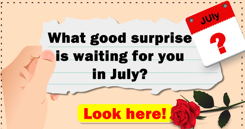 What good surprise is waiting for you in July?