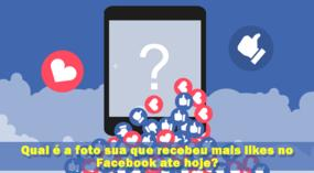 Qual é a foto sua que recebeu mais likes no Facebook até hoje?