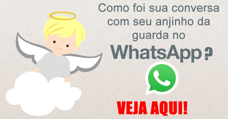 Como foi sua conversa com seu anjinho da guarda no Whatsapp? Veja aqui!