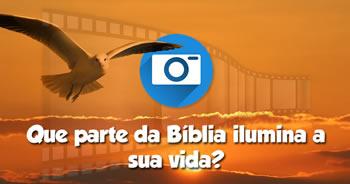 Qual parte da Bíblia ilumina a sua vida?