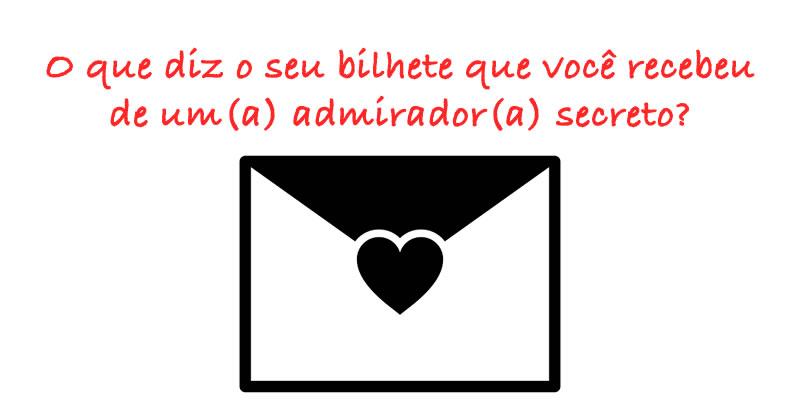 O que diz o seu bilhete recebido de um(a) admirador(a) secreto(a)?