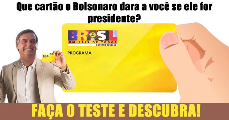 Que cartão o Bolsonaro te dara se ele for presidente?