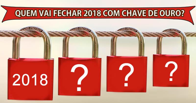 Quem vai fechar 2018 com chave de ouro com você?