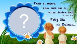 Moldura com Mensagem para o Dia das Crianças. Coloque sua Foto sua ou da Criança!