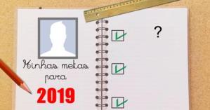 Quais as suas metas para 2019? Veja aqui!