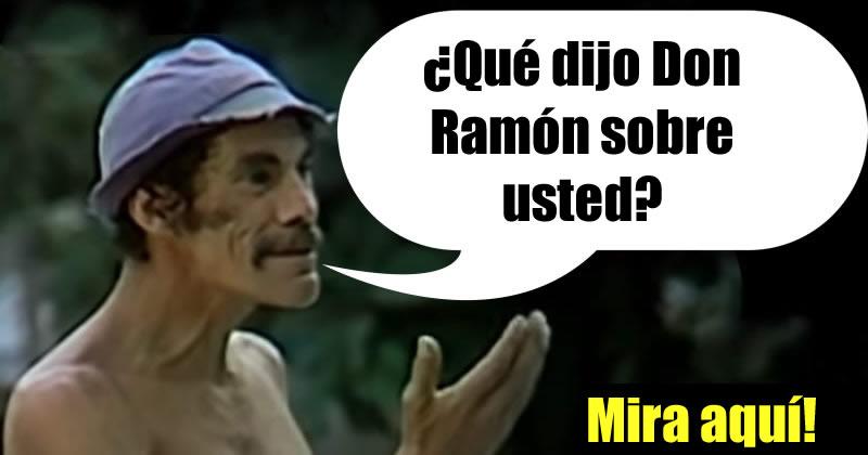 Qué dijo Don Ramón sobre usted?