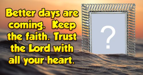 Share your faith on those tough days. Add your photo to this photo frame!